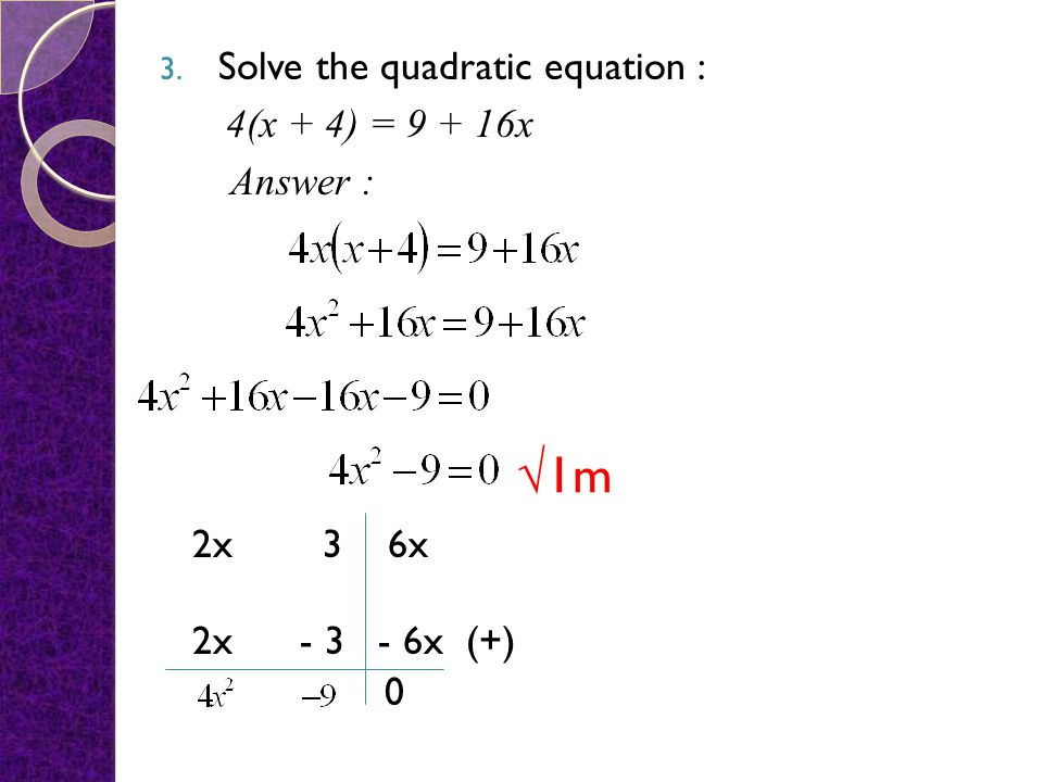 √1m Solve the quadratic equation : 4(x + 4) = 9 + 16x Answer : 2x 3 6x