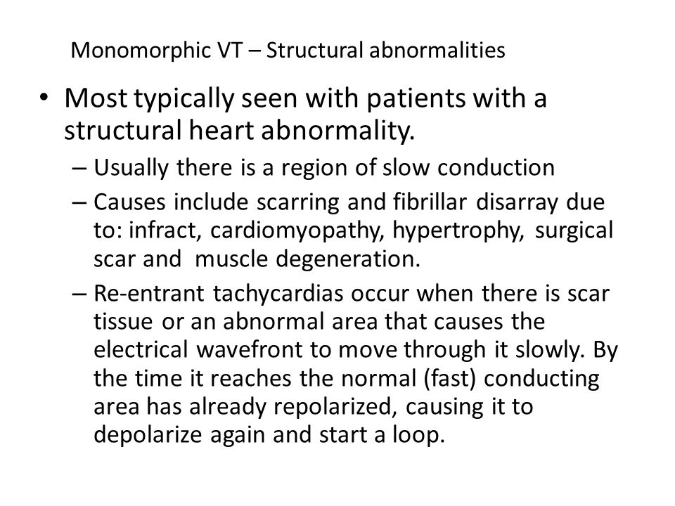 Most typically seen with patients with a structural heart abnormality.