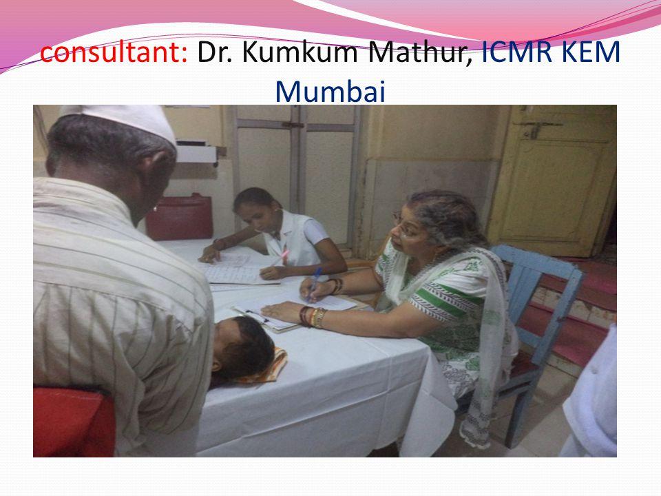 consultant: Dr. Kumkum Mathur, ICMR KEM Mumbai
