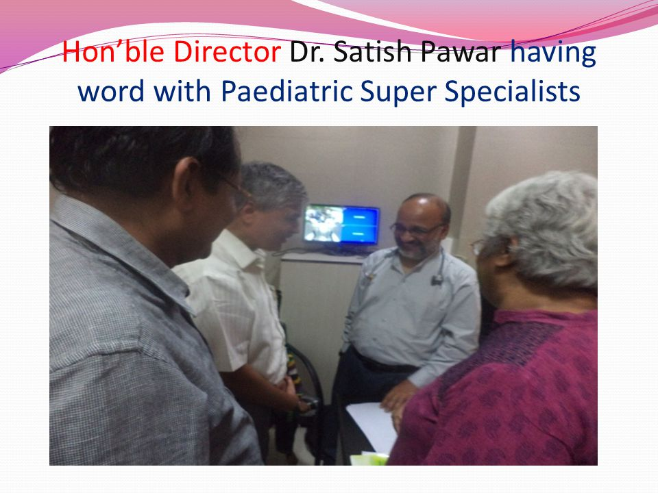 Hon'ble Director Dr. Satish Pawar having word with Paediatric Super Specialists