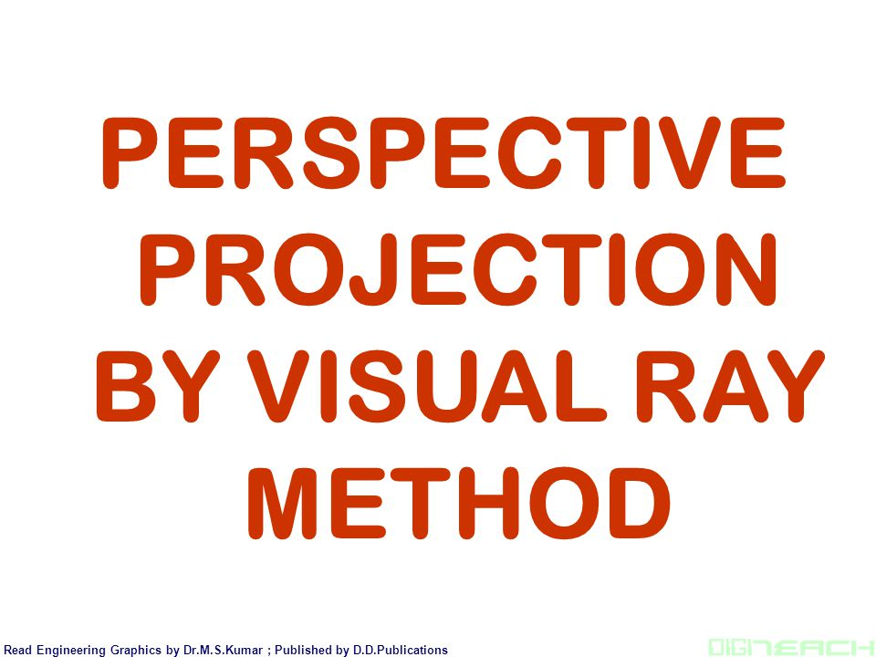 PERSPECTIVE PROJECTION BY VISUAL RAY METHOD