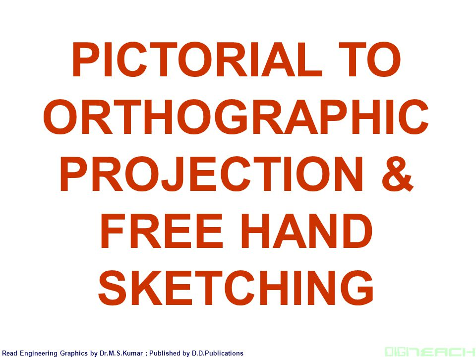 PICTORIAL TO ORTHOGRAPHIC PROJECTION & FREE HAND SKETCHING