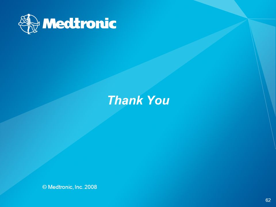 Thank You © Medtronic, Inc. 2008