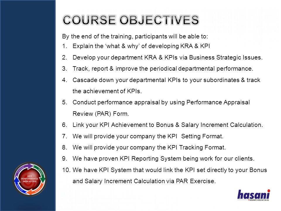 COURSE OBJECTIVES By the end of the training, participants will be able to: Explain the 'what & why' of developing KRA & KPI.