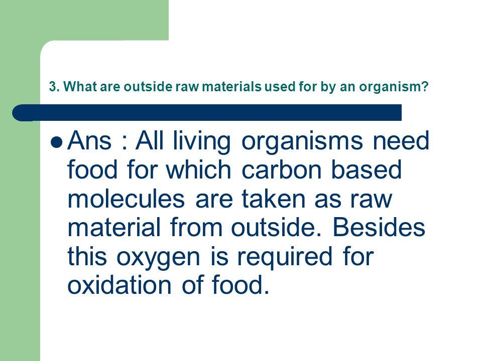 3. What are outside raw materials used for by an organism