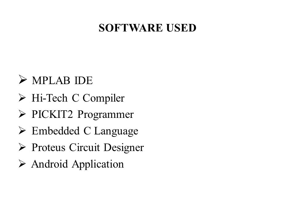 MPLAB IDE SOFTWARE USED Hi-Tech C Compiler PICKIT2 Programmer