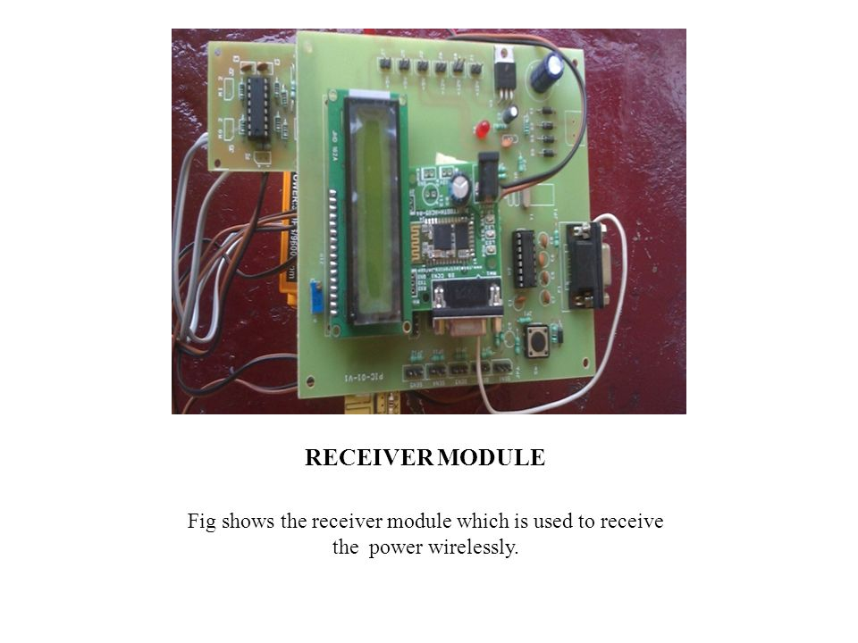 RECEIVER MODULE Fig shows the receiver module which is used to receive the power wirelessly.