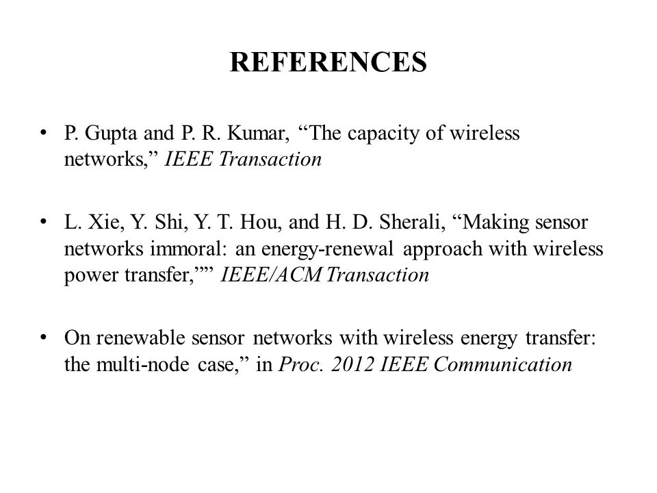 REFERENCES P. Gupta and P. R. Kumar, The capacity of wireless networks, IEEE Transaction.