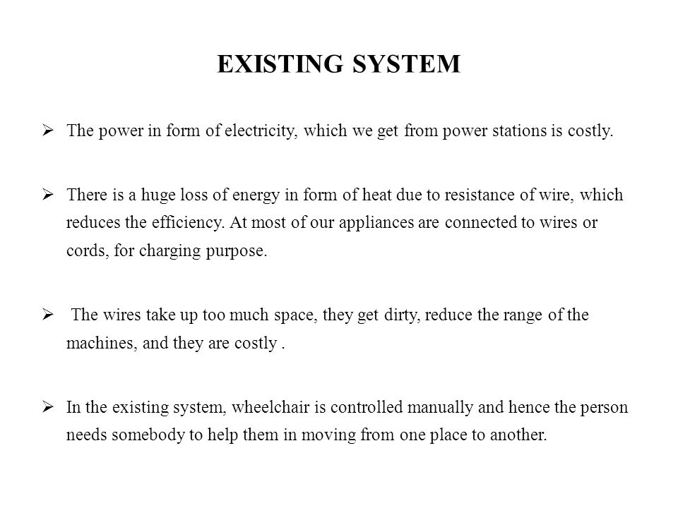 EXISTING SYSTEM The power in form of electricity, which we get from power stations is costly.