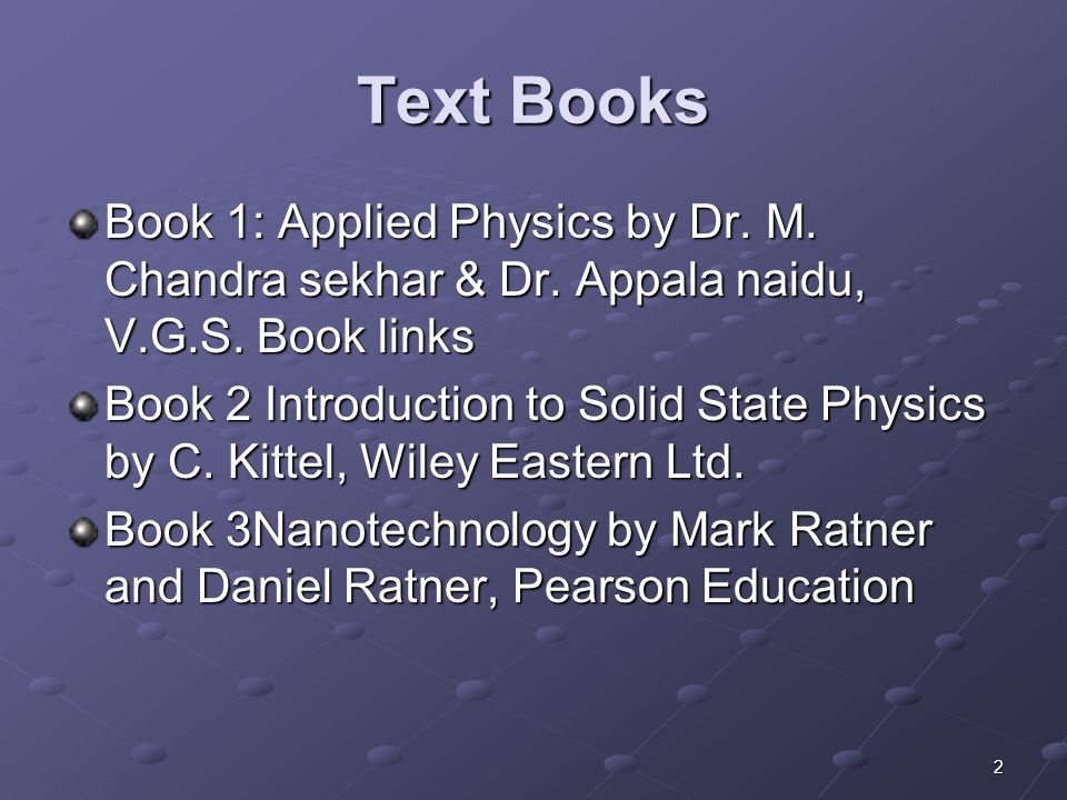 Text Books Book 1: Applied Physics by Dr. M. Chandra sekhar & Dr. Appala naidu, V.G.S. Book links.