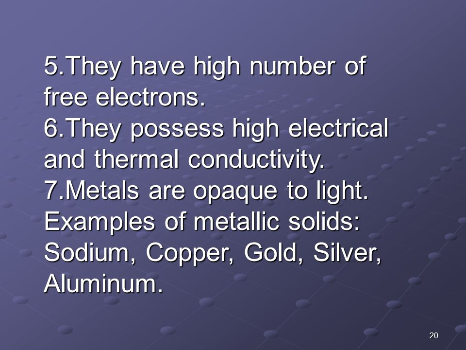 5.They have high number of free electrons.