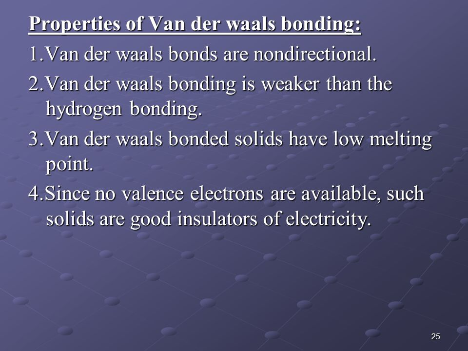 Properties of Van der waals bonding: