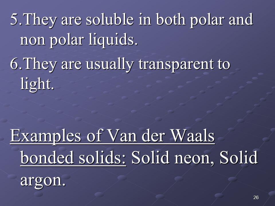 Examples of Van der Waals bonded solids: Solid neon, Solid argon.