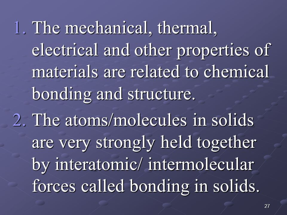 The mechanical, thermal, electrical and other properties of materials are related to chemical bonding and structure.
