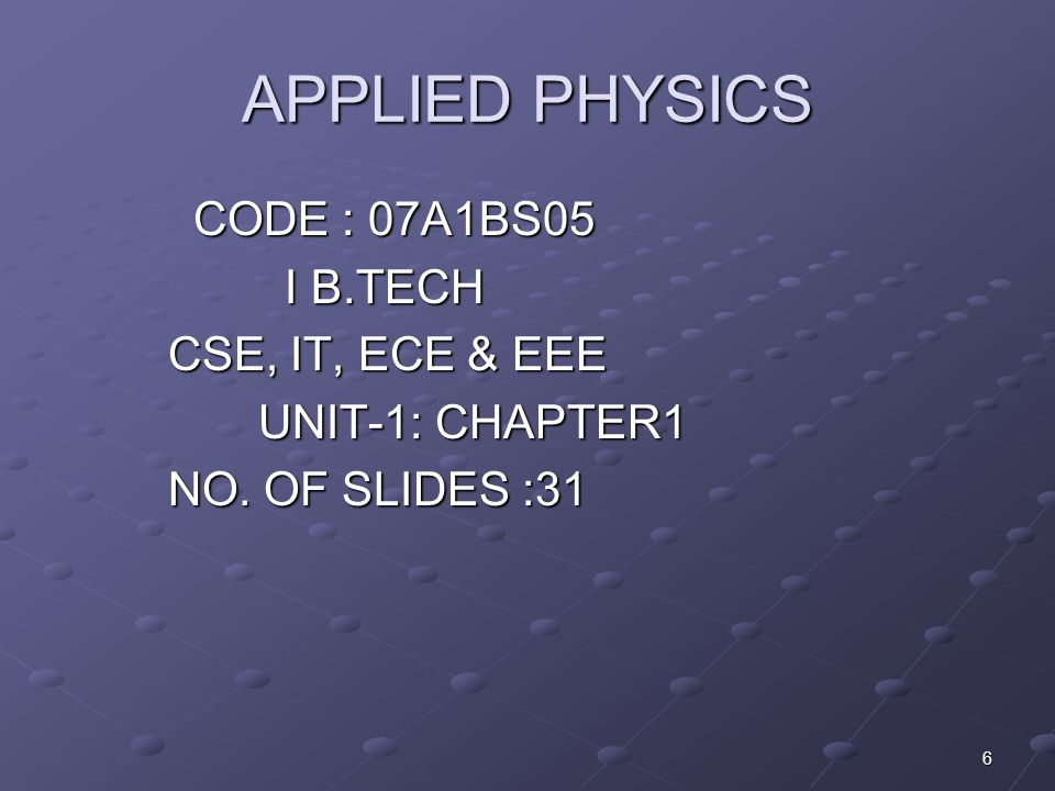 APPLIED PHYSICS CODE : 07A1BS05 I B.TECH CSE, IT, ECE & EEE