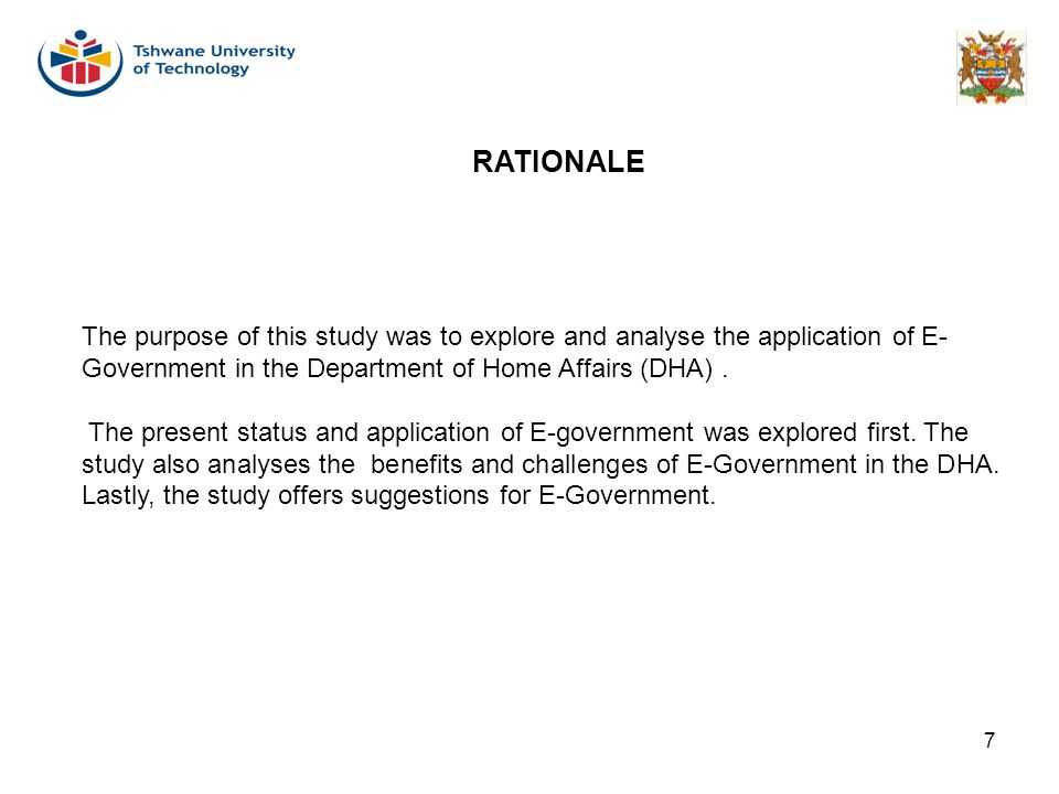RATIONALE The purpose of this study was to explore and analyse the application of E-Government in the Department of Home Affairs (DHA) .