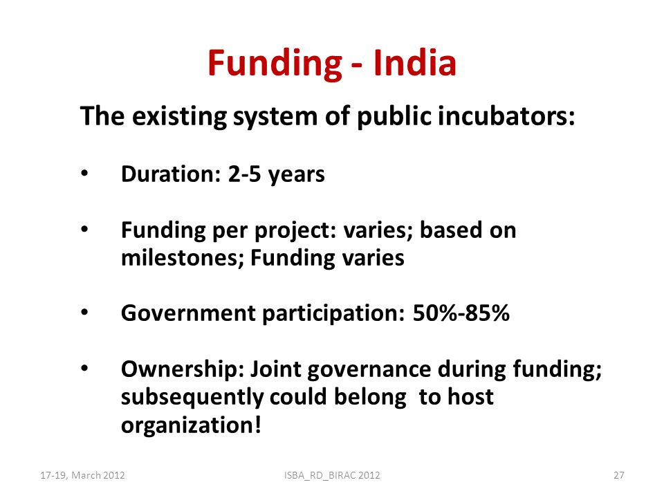 Funding - India The existing system of public incubators: