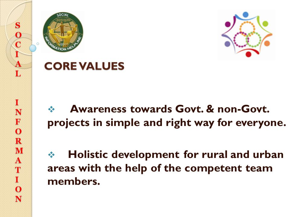 S O. C. I. A. L. N. F. R. M. T. CORE VALUES. Awareness towards Govt. & non-Govt. projects in simple and right way for everyone.