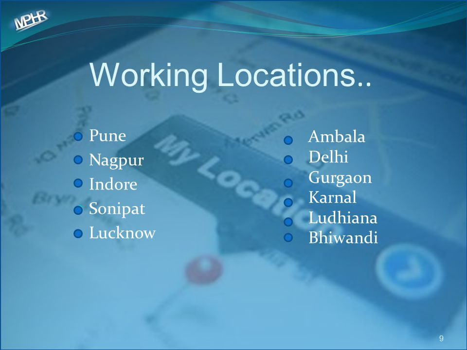 Working Locations.. Pune Nagpur Ambala Indore Delhi Sonipat Gurgaon