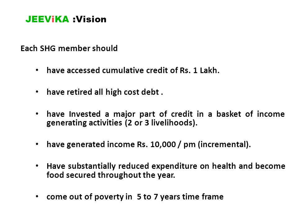 JEEViKA :Vision Each SHG member should. have accessed cumulative credit of Rs. 1 Lakh. have retired all high cost debt .