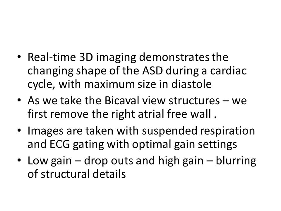 Real-time 3D imaging demonstrates the changing shape of the ASD during a cardiac cycle, with maximum size in diastole