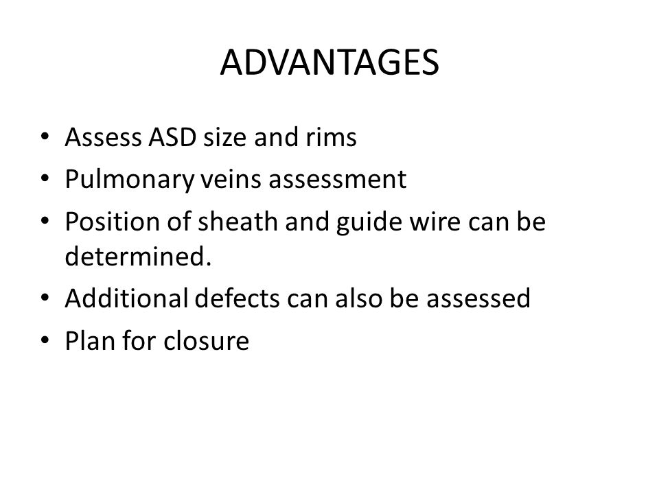ADVANTAGES Assess ASD size and rims Pulmonary veins assessment