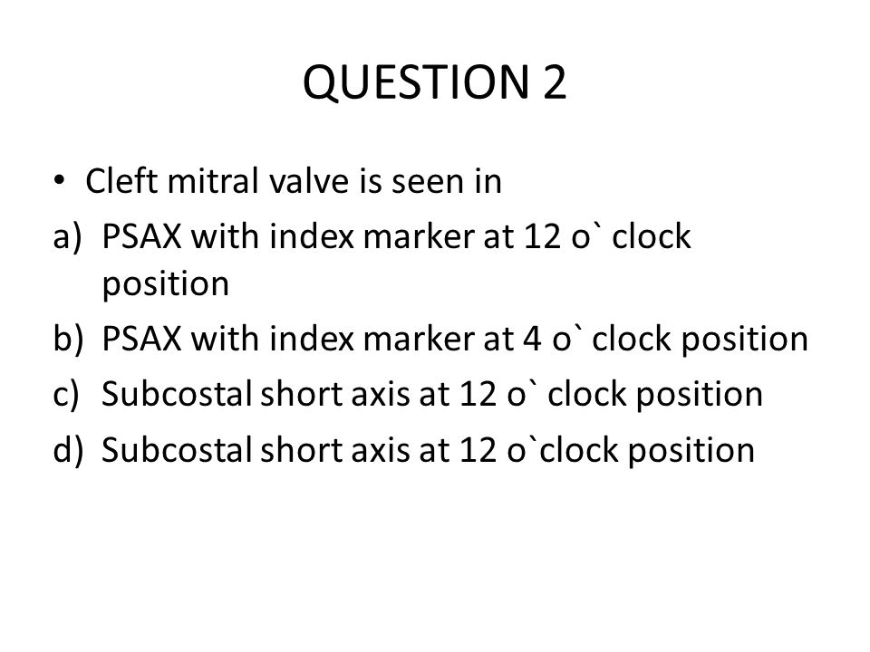 QUESTION 2 Cleft mitral valve is seen in