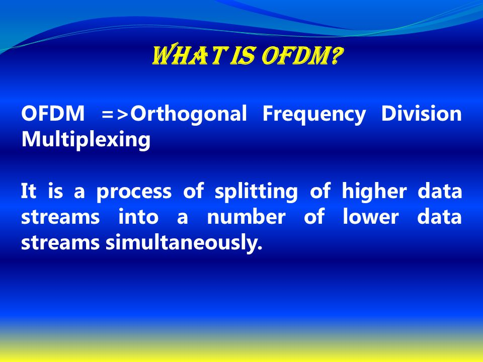 What is OFDM OFDM =>Orthogonal Frequency Division Multiplexing