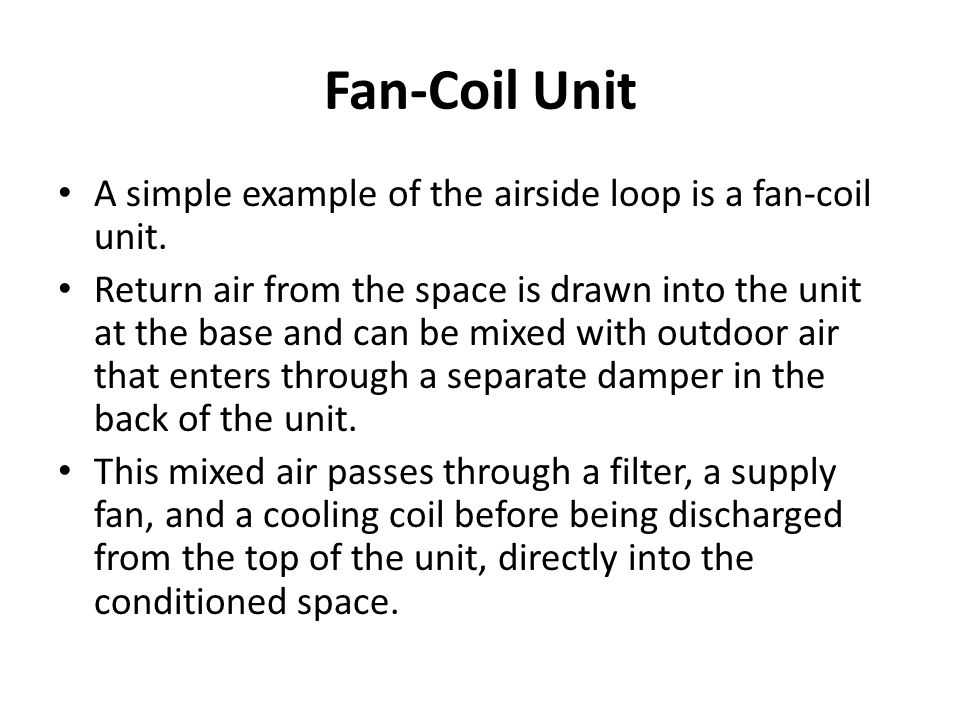 Fan-Coil Unit A simple example of the airside loop is a fan-coil unit.