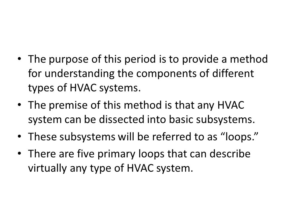 The purpose of this period is to provide a method for understanding the components of different types of HVAC systems.