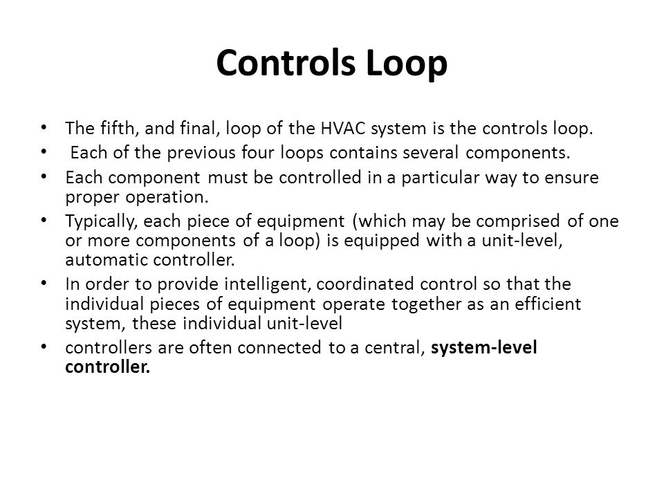Controls Loop The fifth, and final, loop of the HVAC system is the controls loop. Each of the previous four loops contains several components.