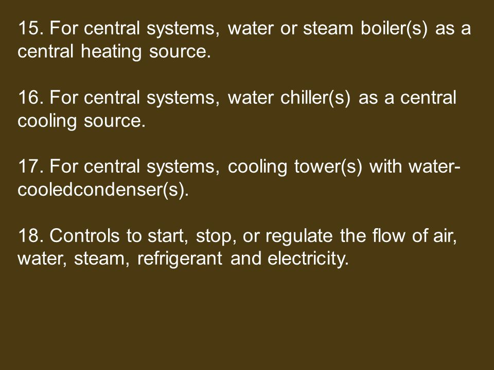 15. For central systems, water or steam boiler(s) as a