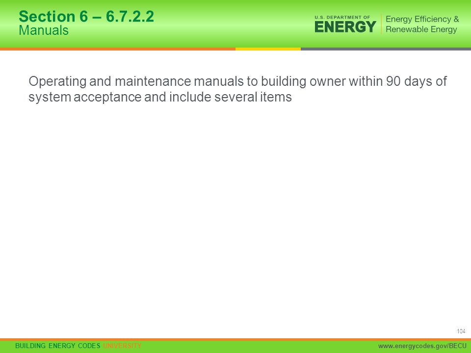 Section 6 – 6.7.2.2 Manuals Operating and maintenance manuals to building owner within 90 days of system acceptance and include several items.
