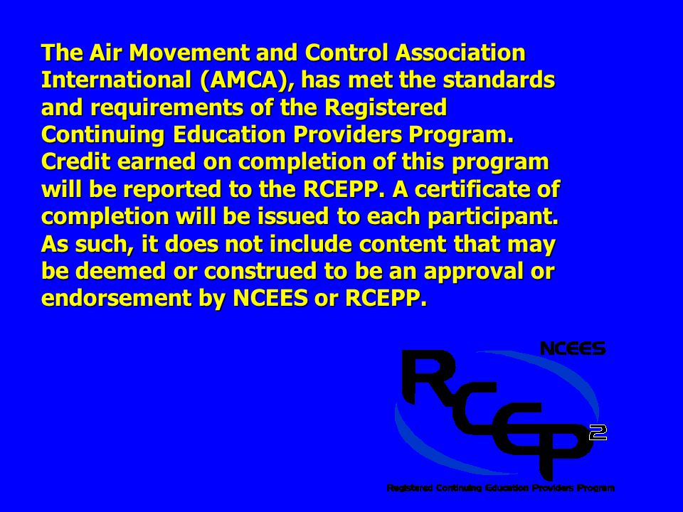 The Air Movement and Control Association International (AMCA), has met the standards and requirements of the Registered Continuing Education Providers Program.