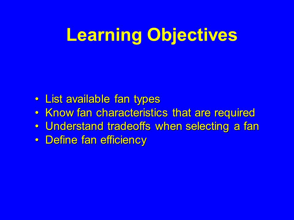 Learning Objectives List available fan types