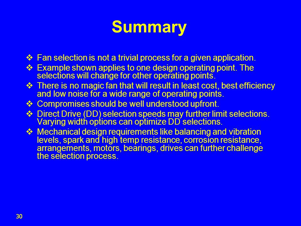 Summary Fan selection is not a trivial process for a given application.
