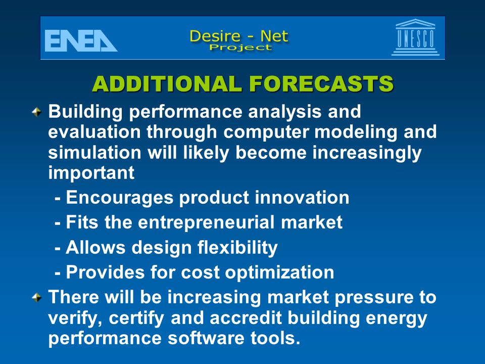 ADDITIONAL FORECASTS Building performance analysis and evaluation through computer modeling and simulation will likely become increasingly important.