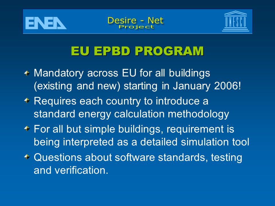 EU EPBD PROGRAM Mandatory across EU for all buildings (existing and new) starting in January 2006!