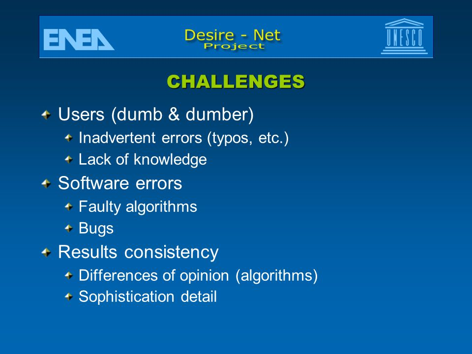 CHALLENGES Users (dumb & dumber) Software errors Results consistency