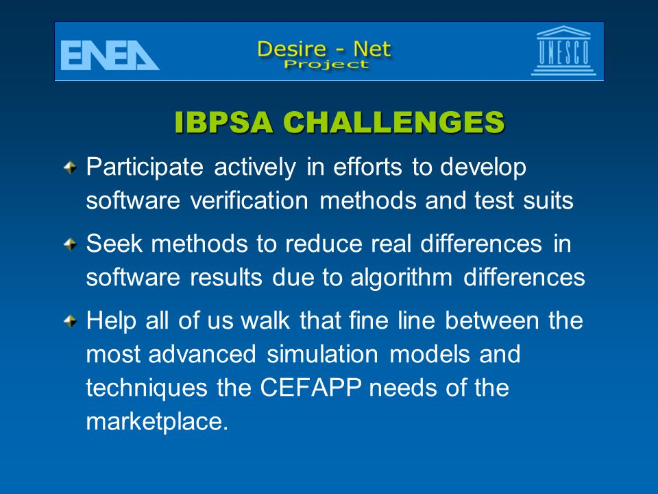 IBPSA CHALLENGES Participate actively in efforts to develop software verification methods and test suits.