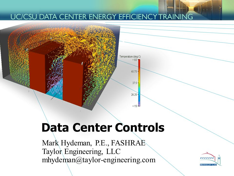Data Center Controls Mark Hydeman, P.E., FASHRAE Taylor Engineering, LLC mhydeman@taylor-engineering.com.