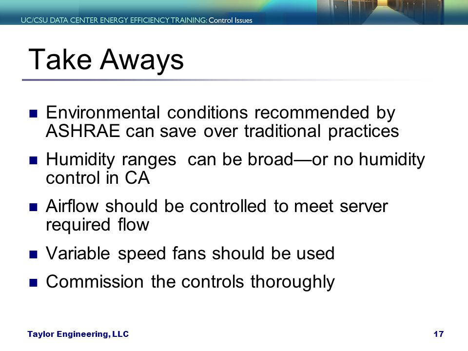 Take Aways Environmental conditions recommended by ASHRAE can save over traditional practices.