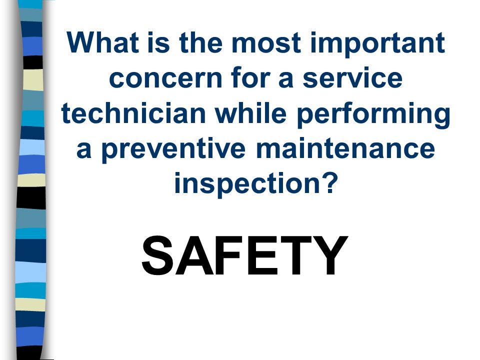 What is the most important concern for a service technician while performing a preventive maintenance inspection