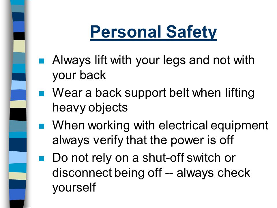 Personal Safety Always lift with your legs and not with your back