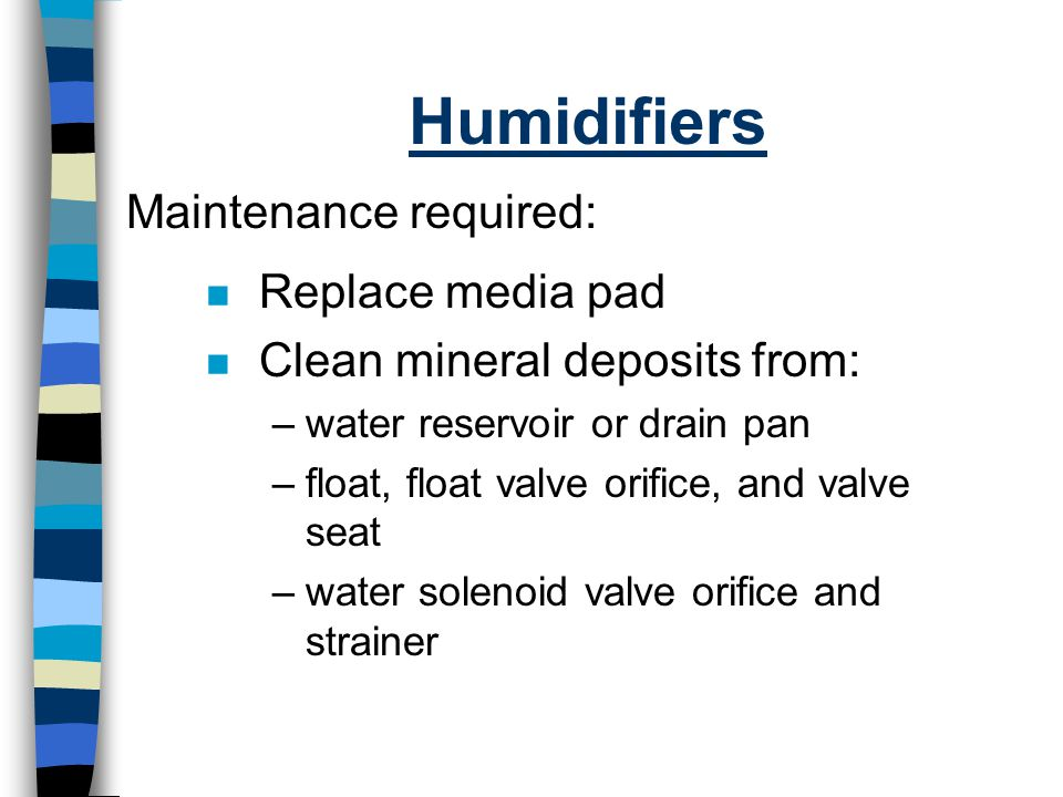 Humidifiers Maintenance required: Replace media pad