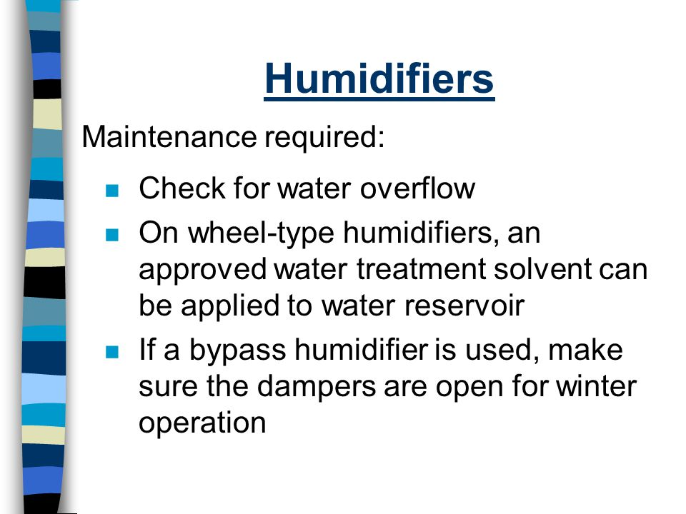 Humidifiers Maintenance required: Check for water overflow