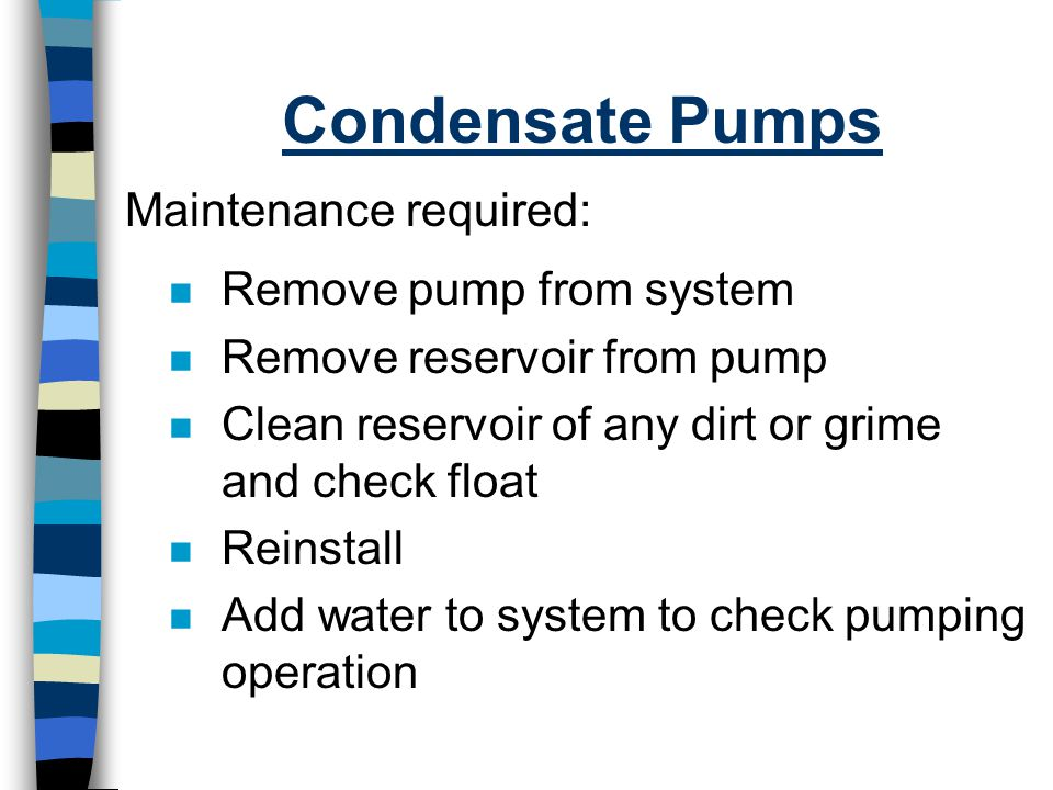 Condensate Pumps Maintenance required: Remove pump from system