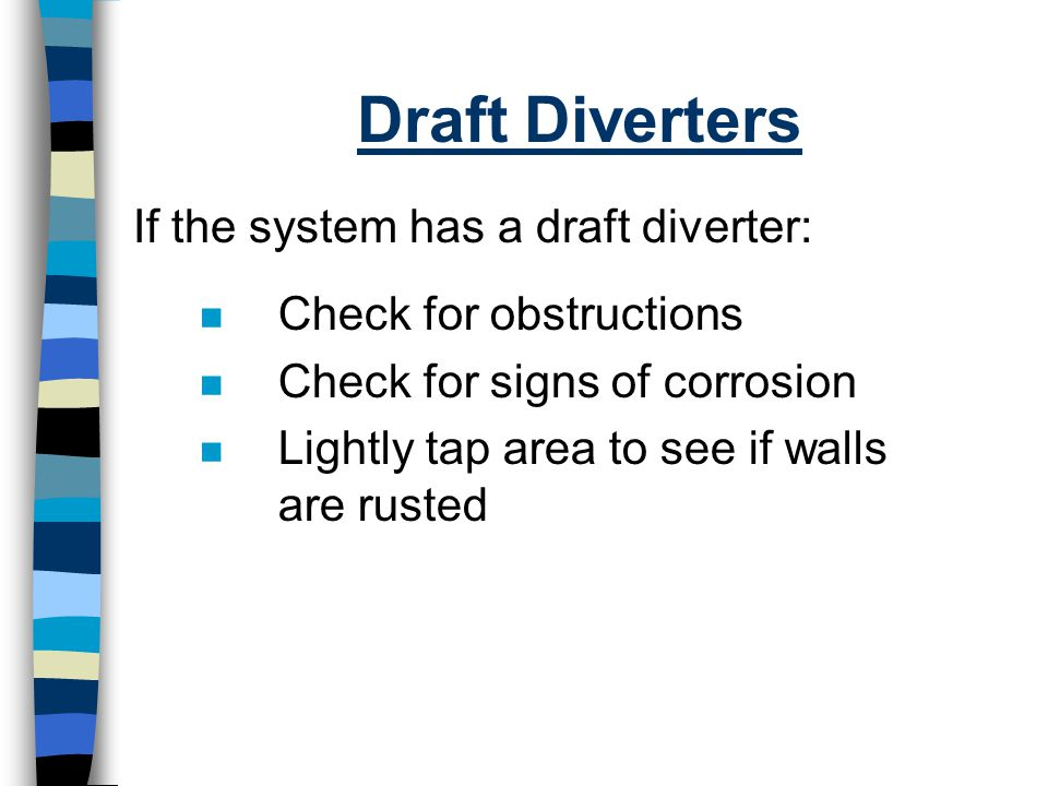 Draft Diverters If the system has a draft diverter: