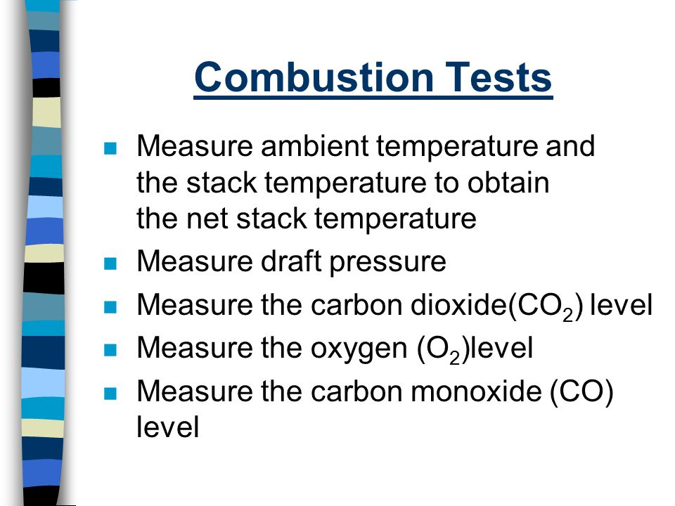 Combustion Tests Measure ambient temperature and the stack temperature to obtain the net stack temperature.