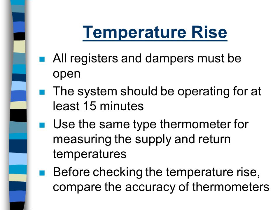 Temperature Rise All registers and dampers must be open